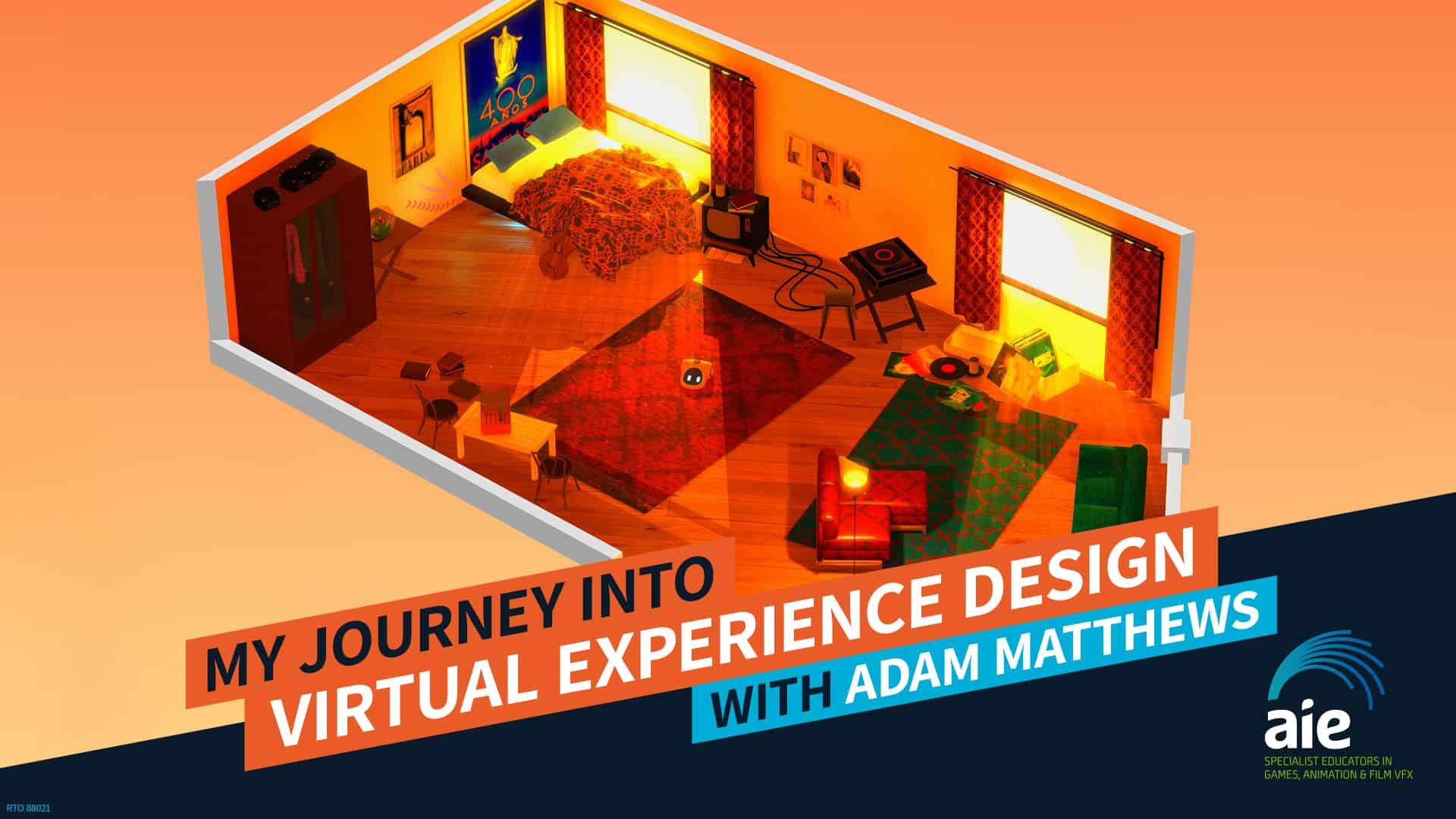 My Journey into Virtual Experience Design – Adam Matthews | AIE Workshop