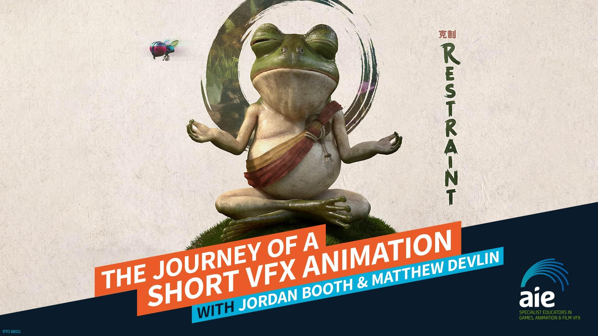 The journey of a short VFX animation Matthew Devlin & Jordan Booth | AIE Workshop